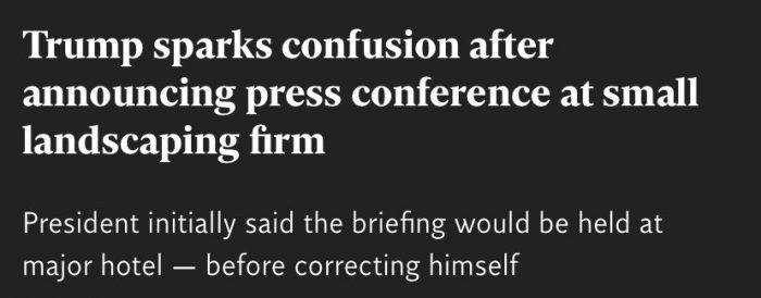 "headline ""Trump sparks confusion after announcing press conference at a small landscaping firm"""