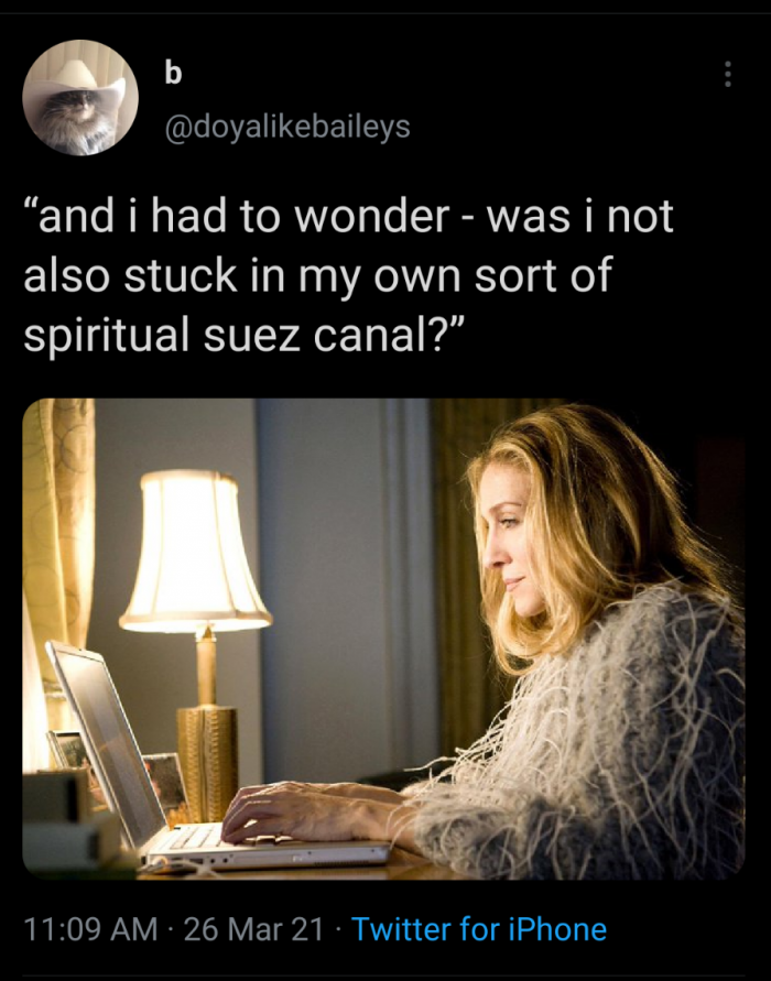 "a tweet showing a picture of Sex and the City character Cari Bradshaw typing at a laptop. The text reads ""and I had to wonder - was i not also stuck in my own sort of spiritual suez canal?"""