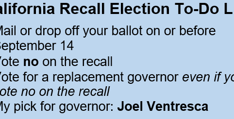 black text on light-blue background reads: California Recall Election To-Do List: 1 Mail or drop off your ballot on or before September 14. 2 Vote no on the recall. 3 Vote for a replacement governor even if you vote no on the recall. My pick for governor: Joel Ventresca